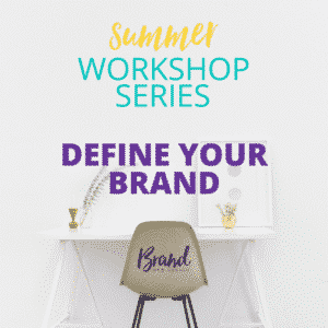 Define Your Brand | Summer Workshop Series